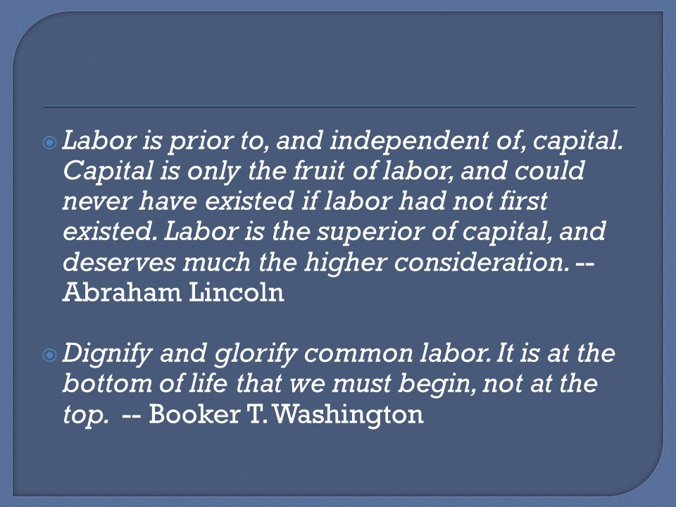 Labor is prior to, and independent of, capital.