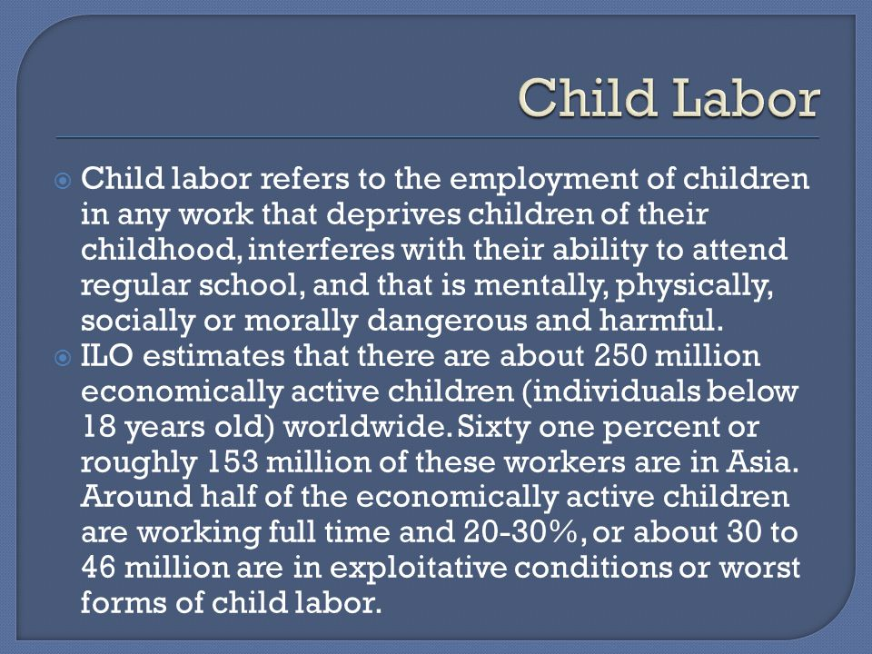 Child labor refers to the employment of children in any work that deprives children of their childhood, interferes with their ability to attend regula