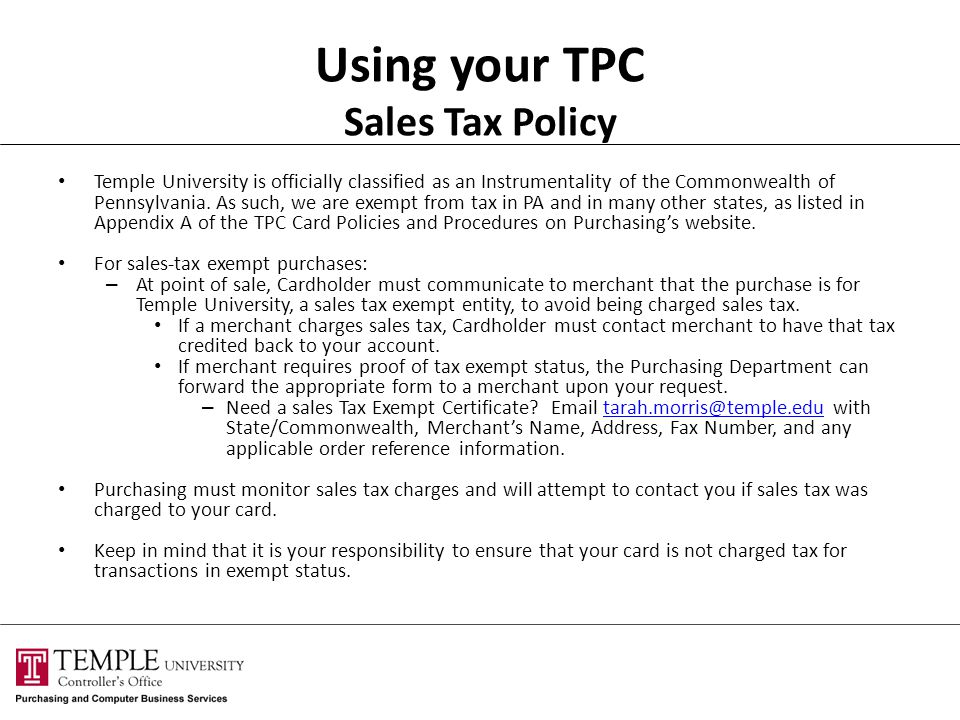 Using your TPC Sales Tax Policy Temple University is officially classified as an Instrumentality of the Commonwealth of Pennsylvania. As such, we are