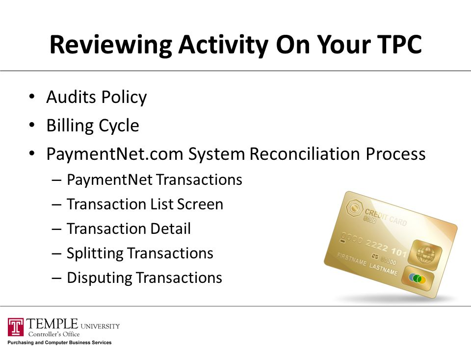 Reviewing Activity On Your TPC Audits Policy Billing Cycle PaymentNet.com System Reconciliation Process – PaymentNet Transactions – Transaction List S