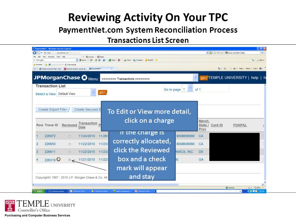 Reviewing Activity On Your TPC PaymentNet.com System Reconciliation Process Transactions List Screen If the charge is correctly allocated, click the Reviewed box and a check mark will appear and stay To Edit or View more detail, click on a charge