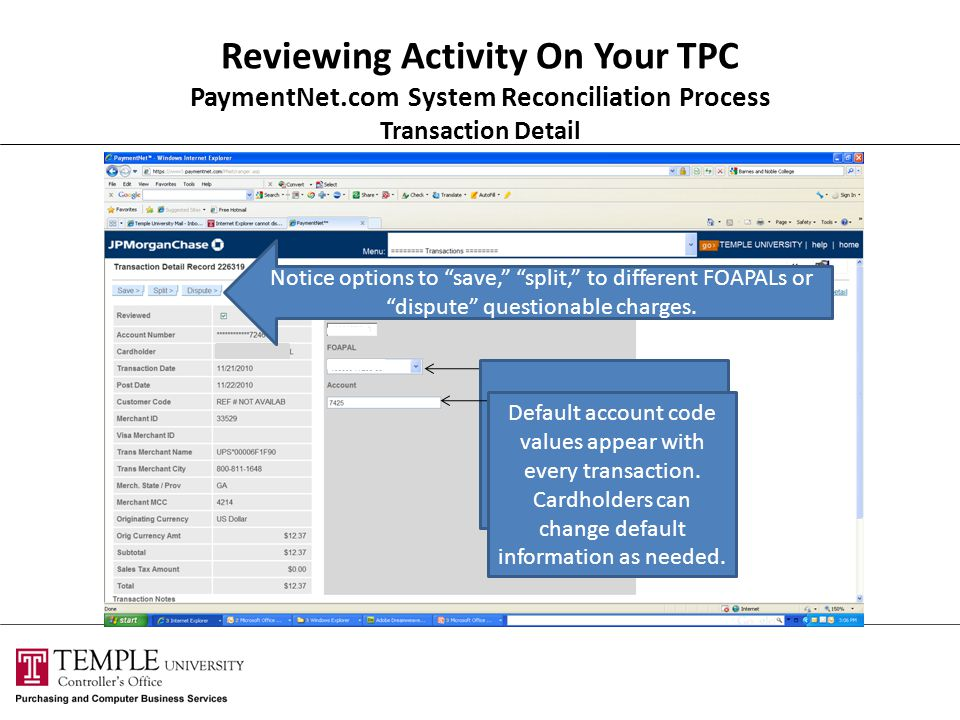 Reviewing Activity On Your TPC PaymentNet.com System Reconciliation Process Transaction Detail All FOAPALs tied to your TPC card will be available in this drop down menu.