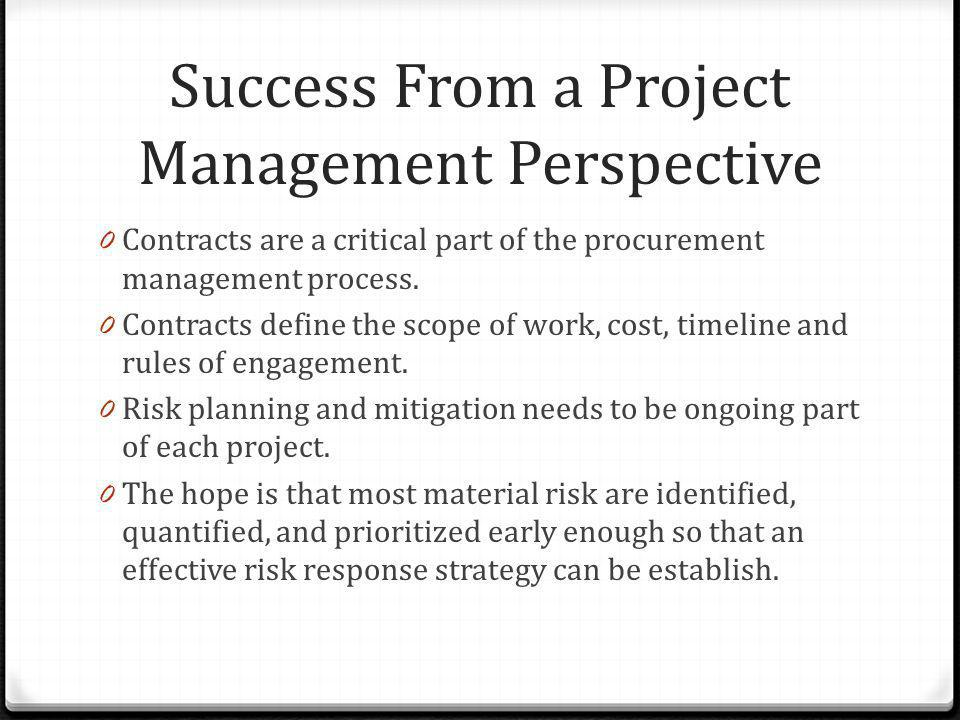 Success From a Project Management Perspective 0 Contracts are a critical part of the procurement management process. 0 Contracts define the scope of w