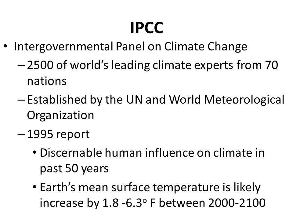 IPCC Intergovernmental Panel on Climate Change – 2500 of worlds leading climate experts from 70 nations – Established by the UN and World Meteorologic