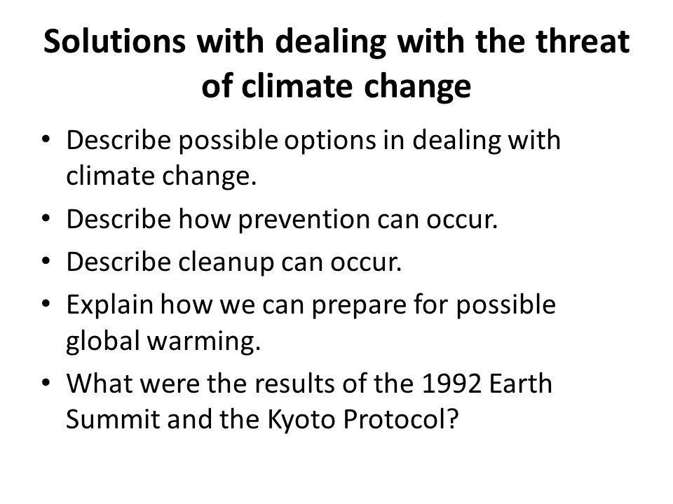 Solutions with dealing with the threat of climate change Describe possible options in dealing with climate change. Describe how prevention can occur.
