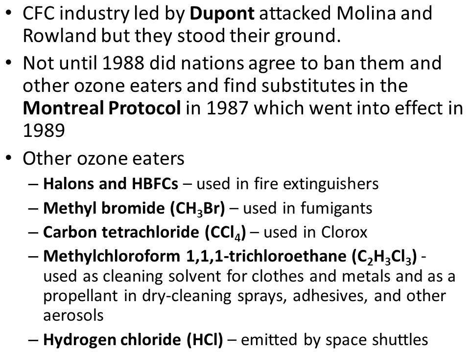 CFC industry led by Dupont attacked Molina and Rowland but they stood their ground. Not until 1988 did nations agree to ban them and other ozone eater
