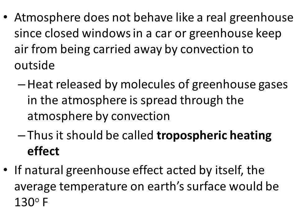 Atmosphere does not behave like a real greenhouse since closed windows in a car or greenhouse keep air from being carried away by convection to outsid