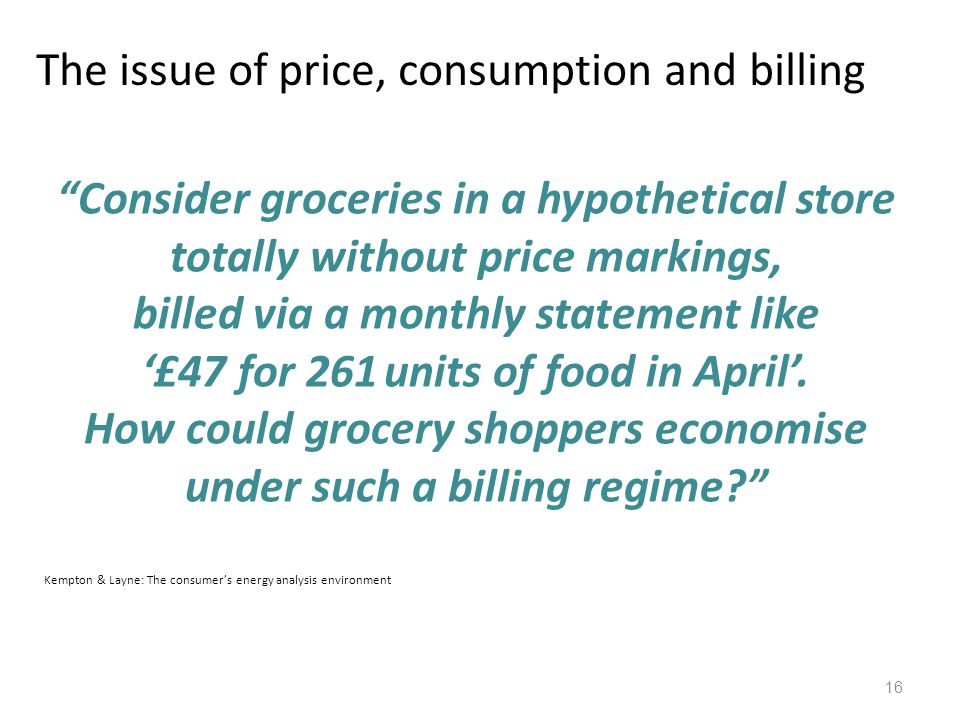 16 Consider groceries in a hypothetical store totally without price markings, billed via a monthly statement like £47 for 261 units of food in April.