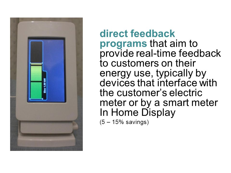direct feedback programs that aim to provide real-time feedback to customers on their energy use, typically by devices that interface with the custome