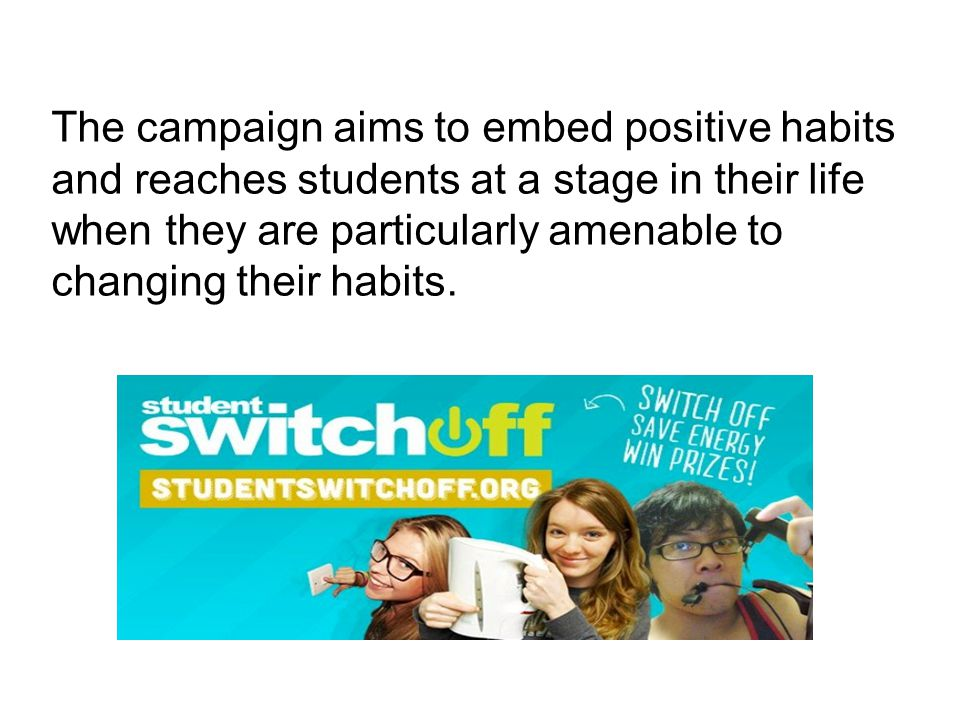The campaign aims to embed positive habits and reaches students at a stage in their life when they are particularly amenable to changing their habits.