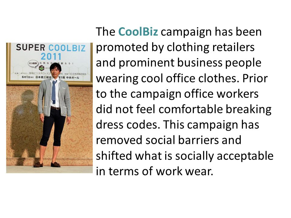 The CoolBiz campaign has been promoted by clothing retailers and prominent business people wearing cool office clothes. Prior to the campaign office w