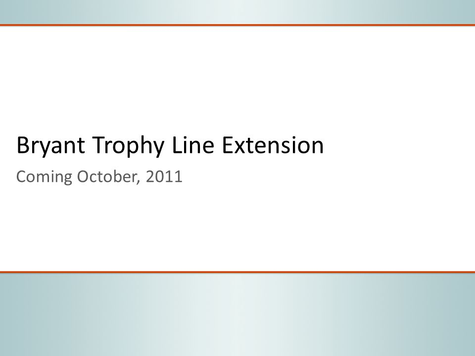 Bryant Trophy Line Extension Coming October, 2011