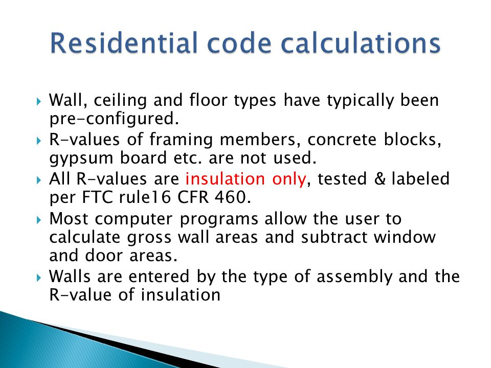 Wall, ceiling and floor types have typically been pre-configured. R-values of framing members, concrete blocks, gypsum board etc. are not used. All R-