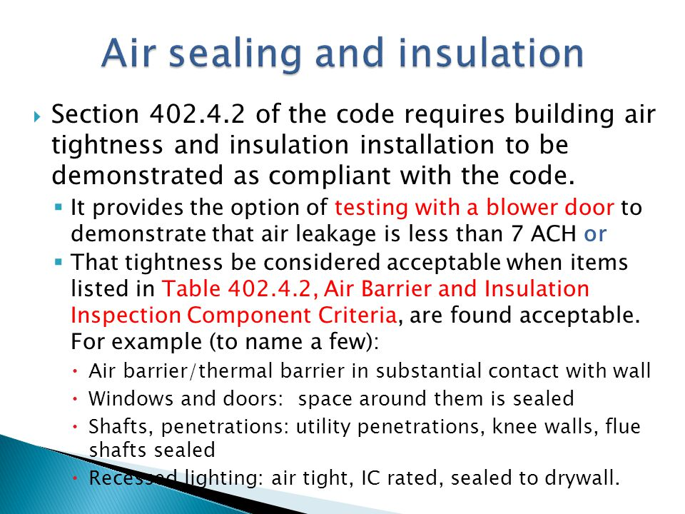 Section 402.4.2 of the code requires building air tightness and insulation installation to be demonstrated as compliant with the code. It provides the