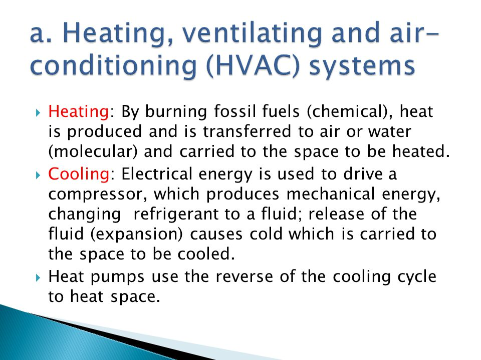 Heating: By burning fossil fuels (chemical), heat is produced and is transferred to air or water (molecular) and carried to the space to be heated. Co