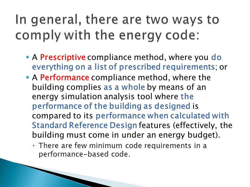 A Prescriptive compliance method, where you do everything on a list of prescribed requirements; or A Performance compliance method, where the building