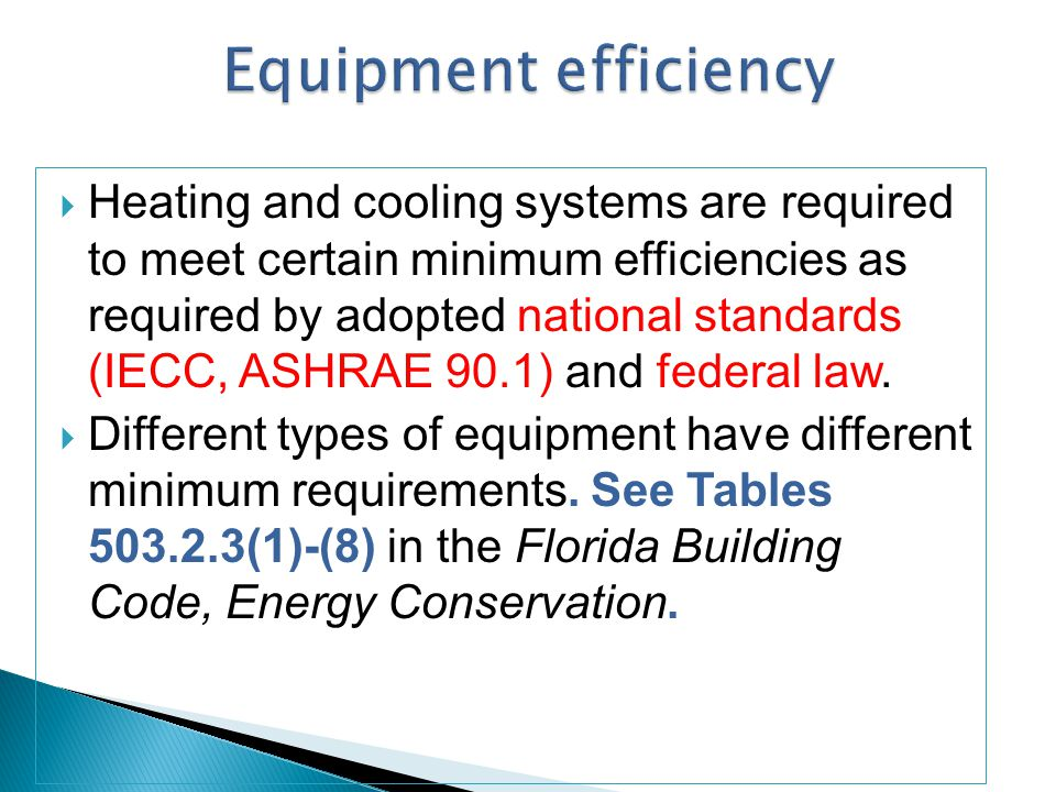 Heating and cooling systems are required to meet certain minimum efficiencies as required by adopted national standards (IECC, ASHRAE 90.1) and federa