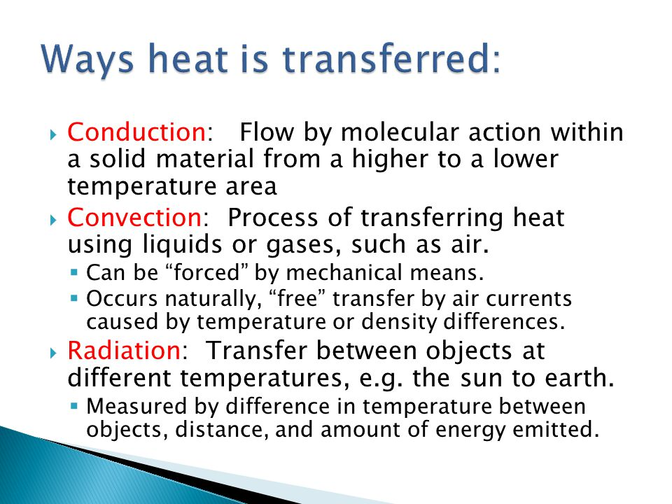 Conduction: Flow by molecular action within a solid material from a higher to a lower temperature area Convection: Process of transferring heat using