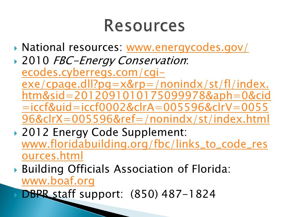 National resources: www.energycodes.gov/www.energycodes.gov/ 2010 FBC-Energy Conservation: ecodes.cyberregs.com/cgi- exe/cpage.dll?pg=x&rp=/nonindx/st