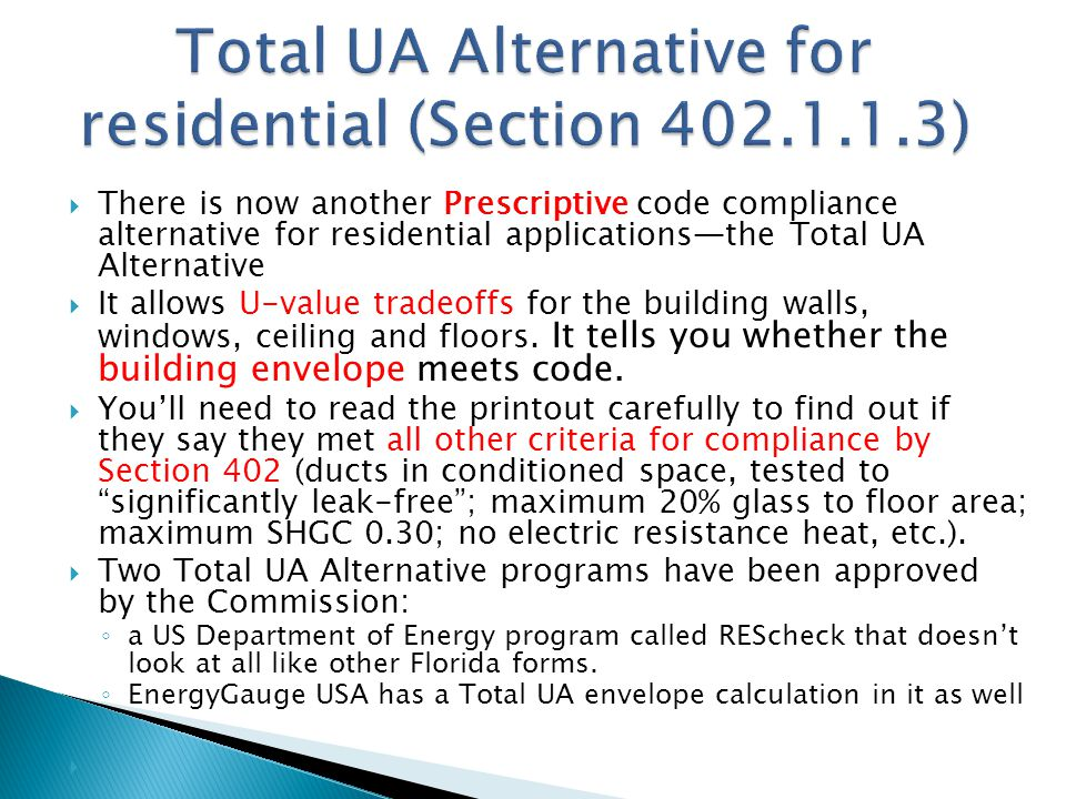 There is now another Prescriptive code compliance alternative for residential applicationsthe Total UA Alternative It allows U-value tradeoffs for the