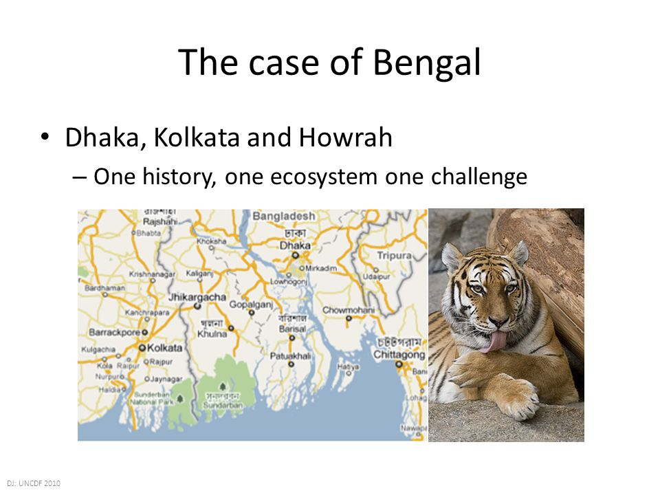 The case of Bengal Dhaka, Kolkata and Howrah – One history, one ecosystem one challenge DJ: UNCDF 2010