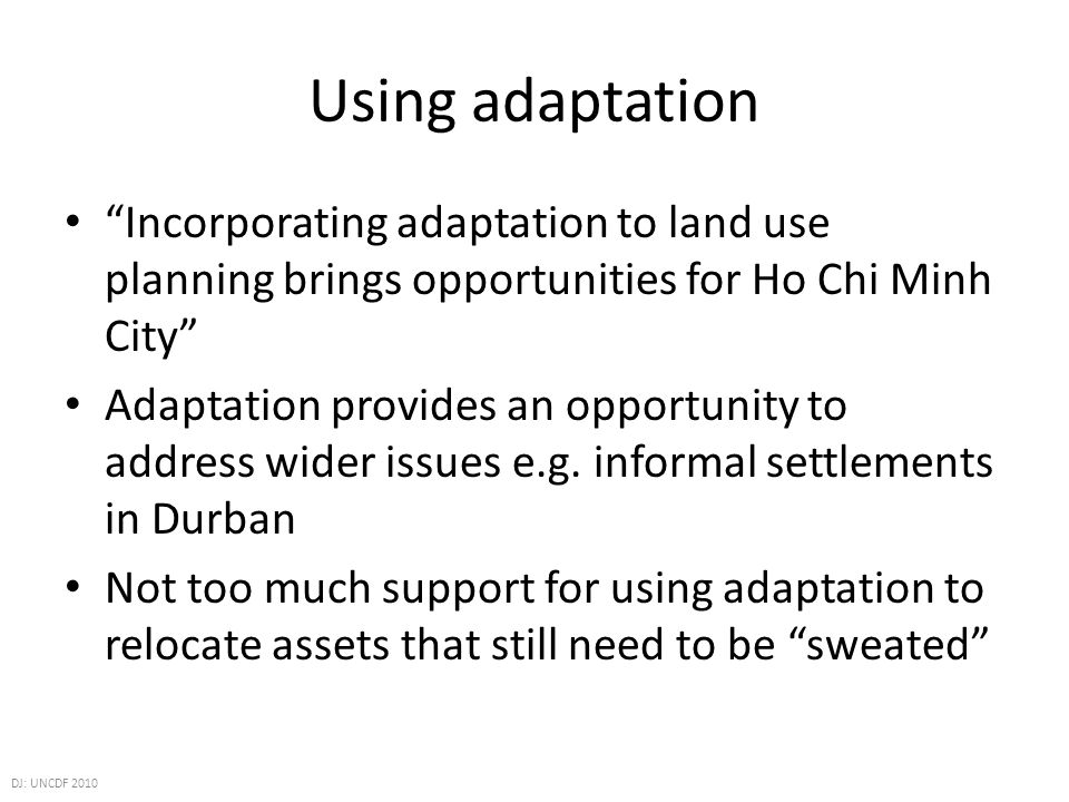 Using adaptation Incorporating adaptation to land use planning brings opportunities for Ho Chi Minh City Adaptation provides an opportunity to address wider issues e.g.