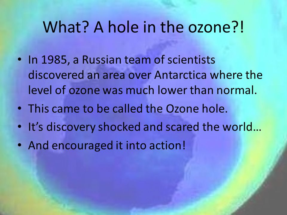 What.A hole in the ozone?.