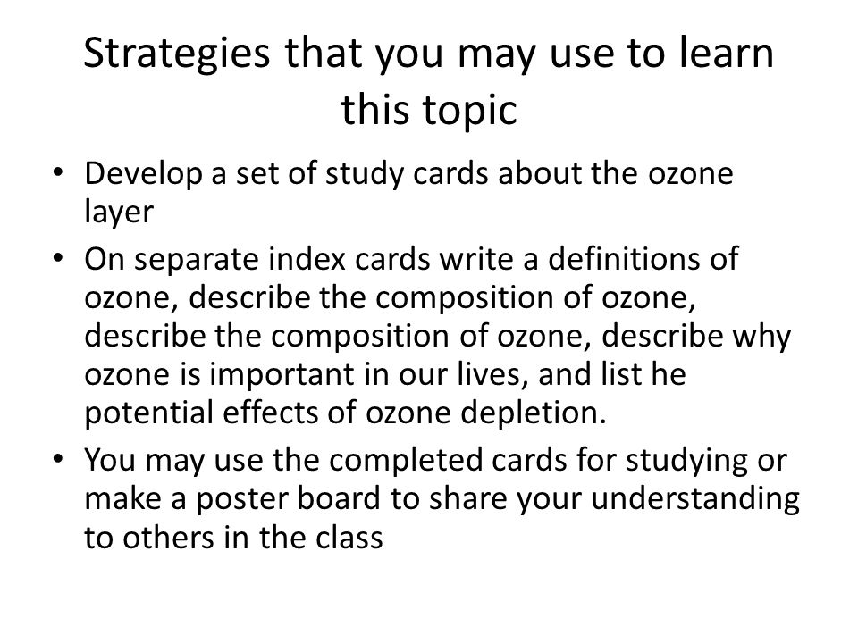Strategies that you may use to learn this topic Develop a set of study cards about the ozone layer On separate index cards write a definitions of ozon