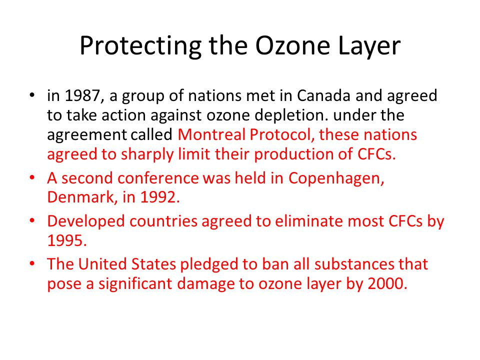 Protecting the Ozone Layer in 1987, a group of nations met in Canada and agreed to take action against ozone depletion. under the agreement called Mon