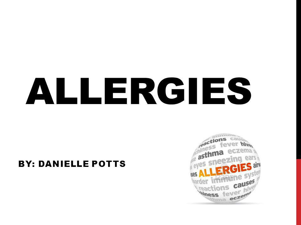 ALLERGIES BY: DANIELLE POTTS
