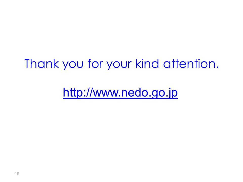 19 Thank you for your kind attention. http://www.nedo.go.jp