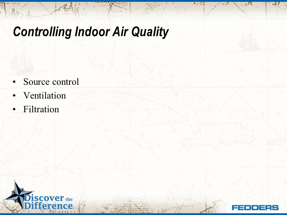 Controlling Indoor Air Quality Source control Ventilation Filtration