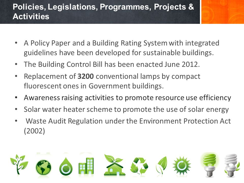 Policies, Legislations, Programmes, Projects & Activities A Policy Paper and a Building Rating System with integrated guidelines have been developed f