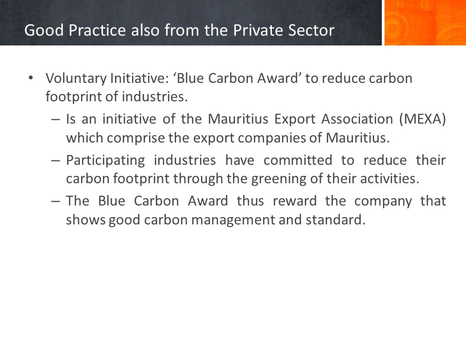 Good Practice also from the Private Sector Voluntary Initiative: Blue Carbon Award to reduce carbon footprint of industries. – Is an initiative of the