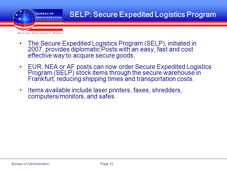 Page 10Bureau of Administration SELP: Secure Expedited Logistics Program The Secure Expedited Logistics Program (SELP), initiated in 2007, provides di