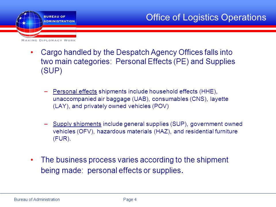 Page 4Bureau of Administration Office of Logistics Operations Cargo handled by the Despatch Agency Offices falls into two main categories: Personal Ef