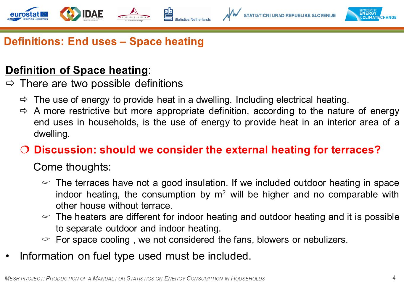 4 Definitions: End uses – Space heating M ESH PROJECT : P RODUCTION OF A M ANUAL FOR S TATISTICS ON E NERGY C ONSUMPTION IN H OUSEHOLDS Definition of Space heating: There are two possible definitions The use of energy to provide heat in a dwelling.