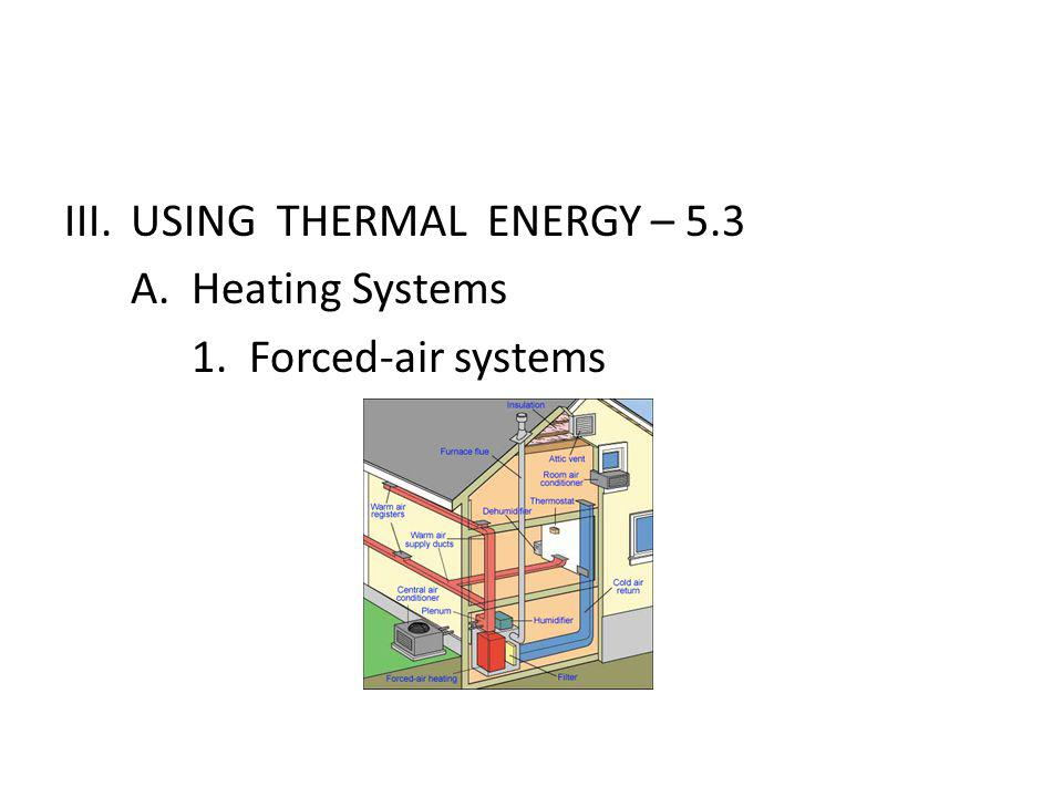 III.USING THERMAL ENERGY – 5.3 A. Heating Systems 1. Forced-air systems
