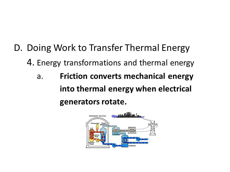 D.Doing Work to Transfer Thermal Energy 4. Energy transformations and thermal energy a.Friction converts mechanical energy into thermal energy when el