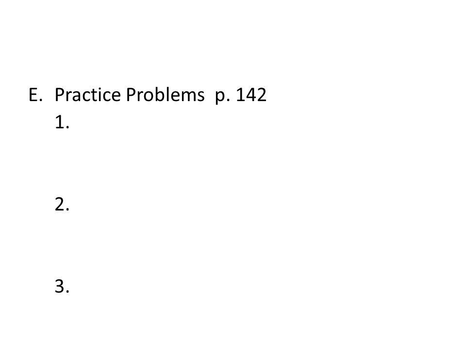 E.Practice Problems p. 142 1. 2. 3.