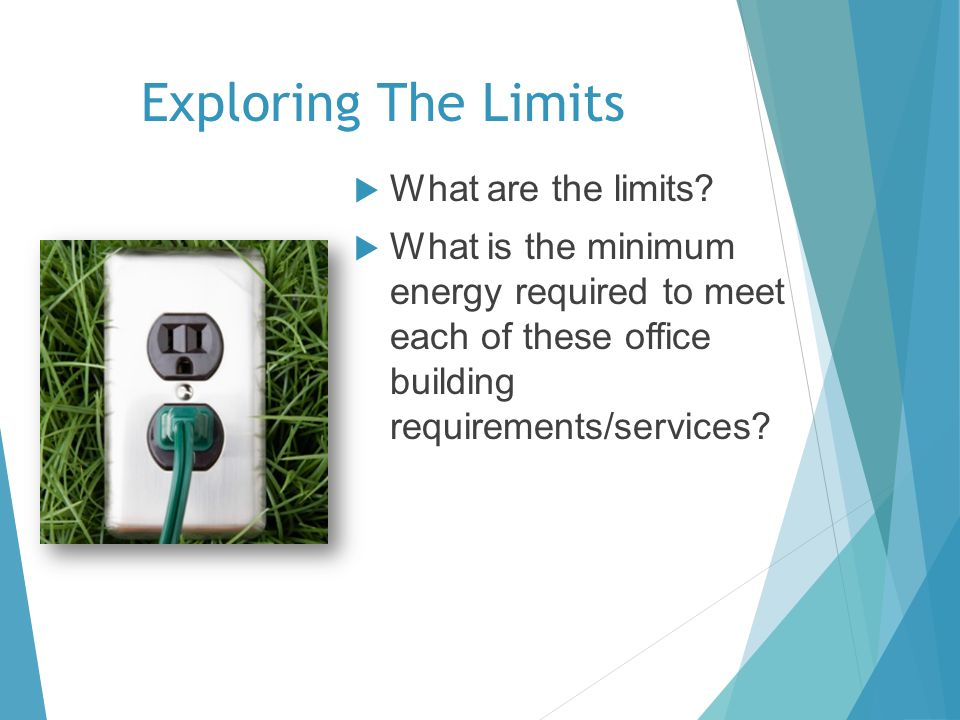 Exploring The Limits What are the limits? What is the minimum energy required to meet each of these office building requirements/services?