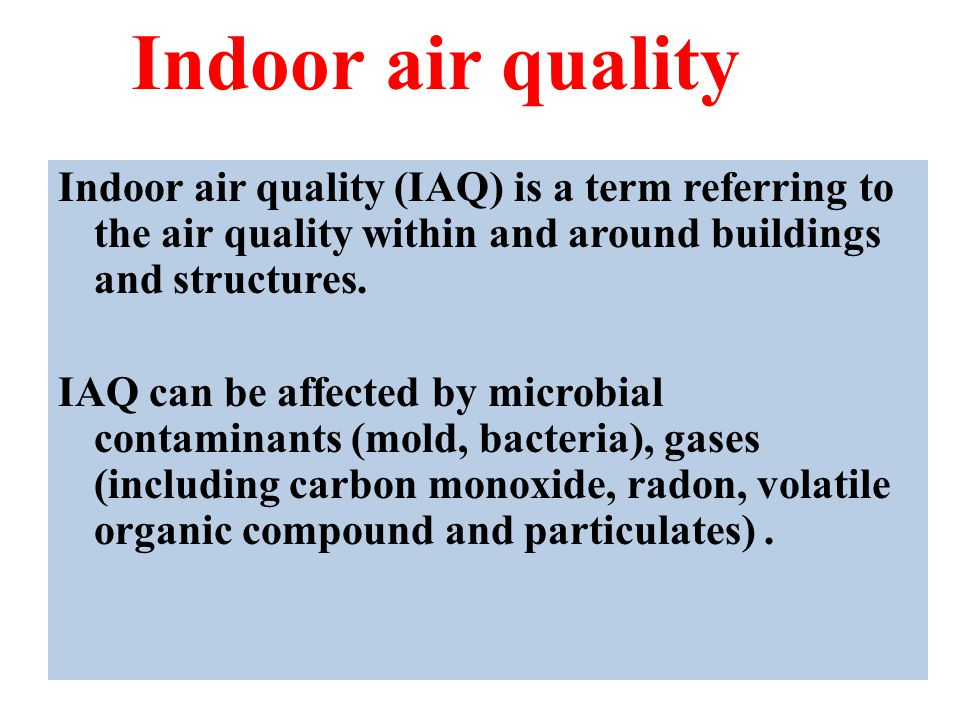 Indoor air quality Indoor air quality (IAQ) is a term referring to the air quality within and around buildings and structures. IAQ can be affected by