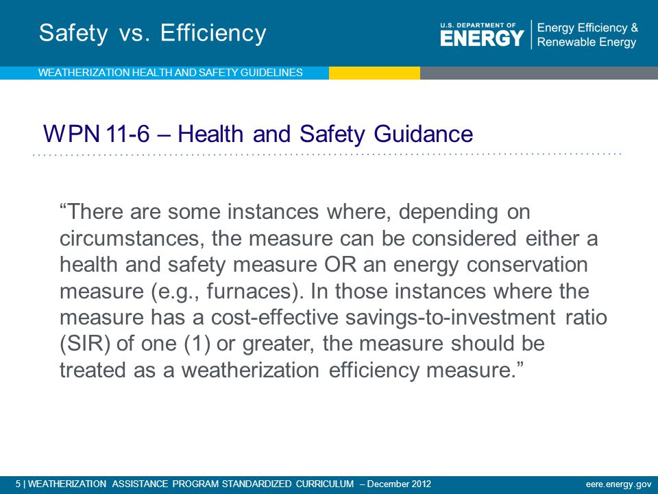 5 | WEATHERIZATION ASSISTANCE PROGRAM STANDARDIZED CURRICULUM – December 2012 eere.energy.gov Safety vs.