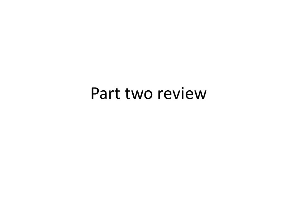 Part two review