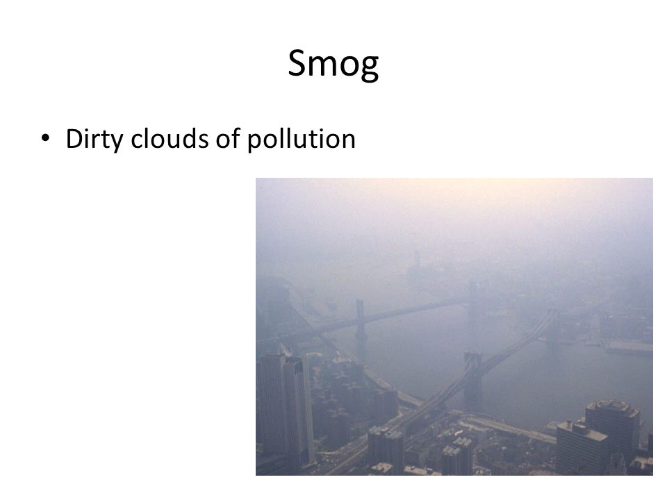 Smog Dirty clouds of pollution
