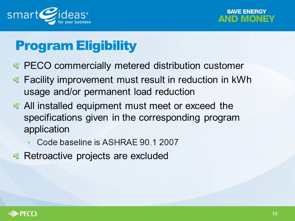 Program Eligibility PECO commercially metered distribution customer Facility improvement must result in reduction in kWh usage and/or permanent load r