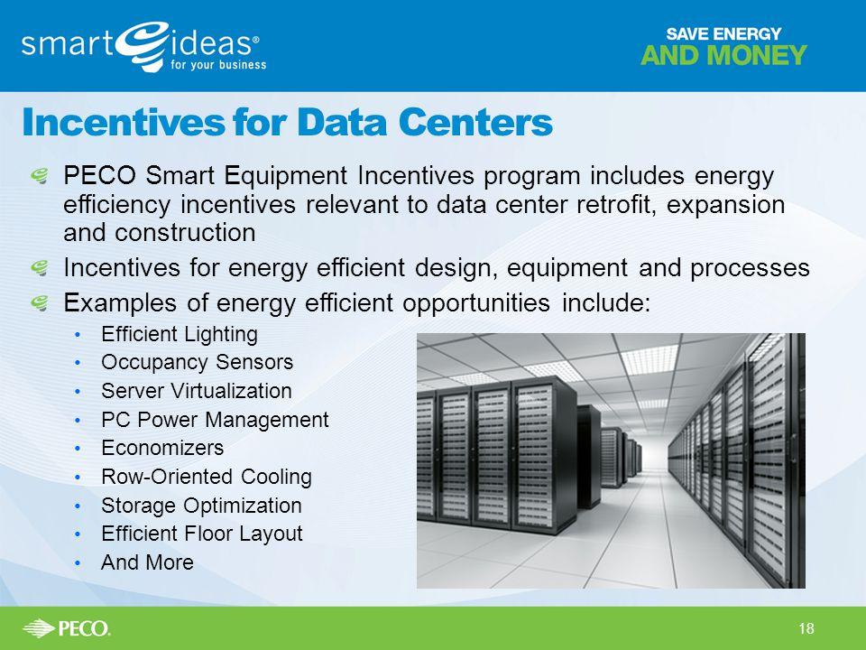 Incentives for Data Centers PECO Smart Equipment Incentives program includes energy efficiency incentives relevant to data center retrofit, expansion