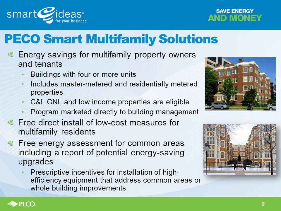 PECO Smart Multifamily Solutions Energy savings for multifamily property owners and tenants Buildings with four or more units Includes master-metered