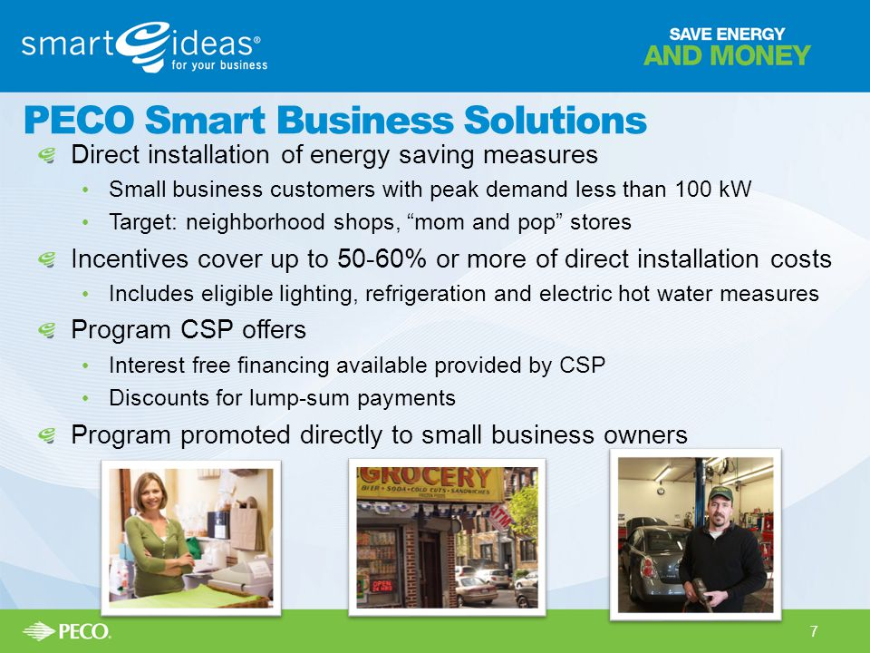 PECO Smart Business Solutions Direct installation of energy saving measures Small business customers with peak demand less than 100 kW Target: neighbo