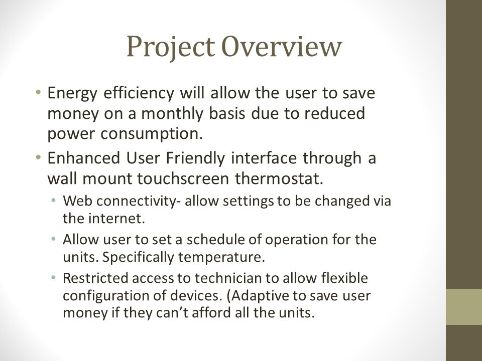 Project Overview Energy efficiency will allow the user to save money on a monthly basis due to reduced power consumption.